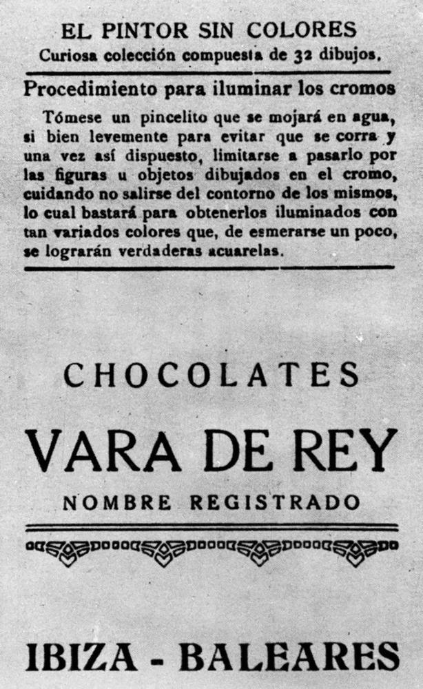 Història contemporània. Publicitat de la fàbrica de xocolata eivissenca Vara de Rey, exemple de les petites iniciatives empresarials que sorgiren a començament del s. XX i que ajudaren a dinamitzar l´economia.