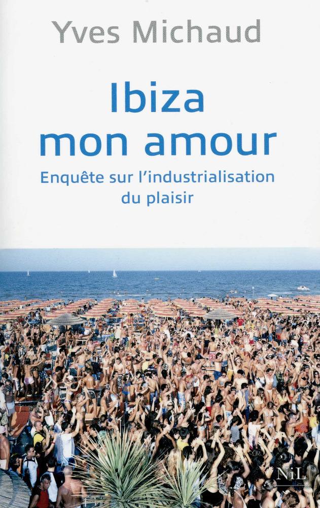 Sociologia. Yves Michaud fa una enquesta sociològica i una reflexió filosòfica sobre l´Eivissa de la festa.